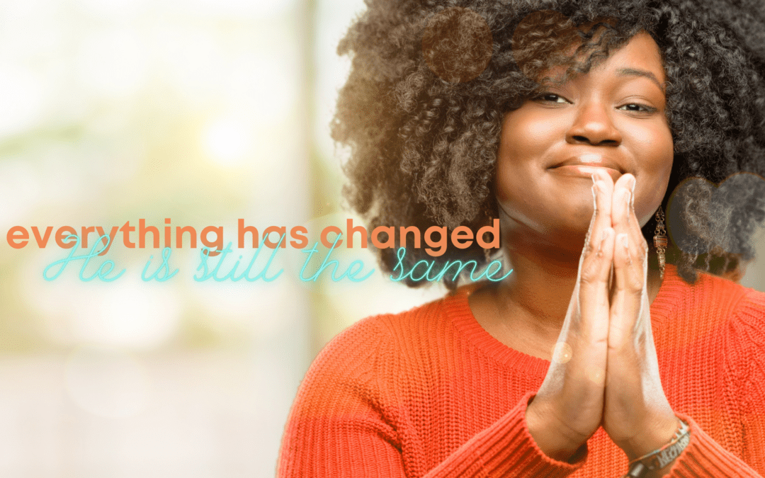 Everything has changed, He is still the same – Back To School Anxiety